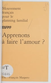 Apprenons à faire l'amour ? ebook by Mouvement français pour le planning familial
