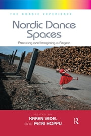 Nordic Dance Spaces - Practicing and Imagining a Region ebook by Petri Hoppu, Karen Vedel