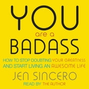 You Are a Badass - How to Stop Doubting Your Greatness and Start Living an Awesome Life: Embrace self care with one of the world's most fun self help books audiolibro by Jen Sincero, Jen Sincero