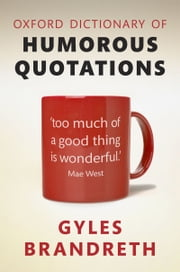 Oxford Dictionary of Humorous Quotations ebook by Gyles Brandreth
