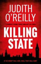 Killing State - The action-packed Sunday Times Crime Club thriller ebook by Judith O'Reilly