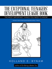 The Exceptional Teenagers Development League Book - The Most Important Things You Need to Know ebook by Holland E. Bynam