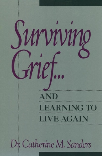 Surviving grief and learning to live again ebook by catherine surviving grief and learning to live again ebook by catherine m sanders fandeluxe PDF