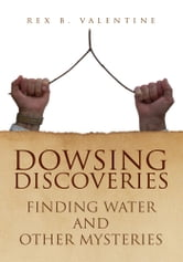 DOWSING DISCOVERIES ebook by REX B. VALENTINE