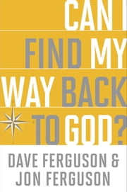Can I Find My Way Back to God? ebook by Dave Ferguson,Jon Ferguson