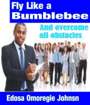 Fly Like A Bumblebee ebook by Edosa Omoregie Johnson