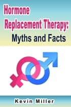Hormone Replacement Therapy: Myths and Facts ebook by Kevin Miller