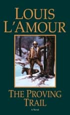 The Proving Trail - A Novel ebook by Louis L'Amour