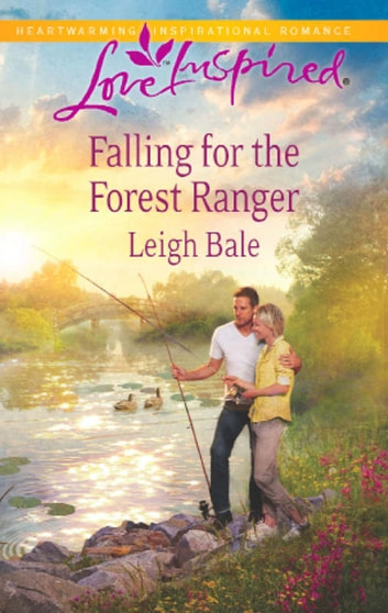 Falling for the Forest Ranger (Mills & Boon Love Inspired) ebook by Leigh Bale