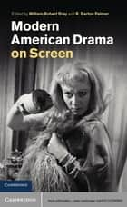 Modern American Drama on Screen ebook by William Robert Bray, R. Barton Palmer