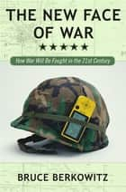 The New Face of War ebook by Bruce D. Berkowitz