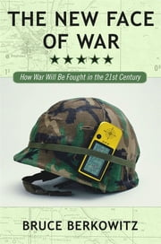 The New Face of War - How War Will Be Fought in the 21st Century ebook by Bruce D. Berkowitz