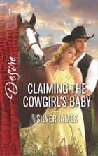 Claiming the Cowgirl's Baby ebook by Silver James