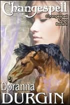 Changespell - The Changespell Saga Book II ebook by Doranna Durgin