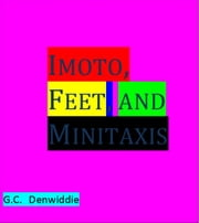 Imoto, Feet, and Minitaxis ebook by G.C. Denwiddie