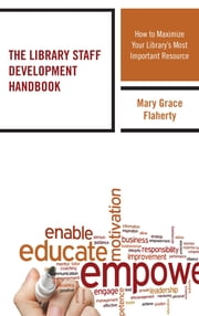 The Library Staff Development Handbook - How to Maximize Your Library's Most Important Resource ebook by Mary Grace Flaherty