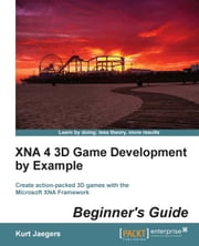 XNA 4 3D Game Development by Example: Beginner's Guide ebook by Kurt Jaegers