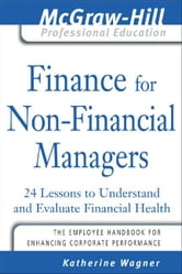 Finance for Nonfinancial Managers: 24 Lessons to Understand and Evaluate Financial Health ebook by Wagner, Katherine