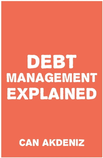 Debt Management Explained ebook by Can Akdeniz