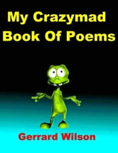 My Crazmad Book of Poems ebook by Gerrard Wilson