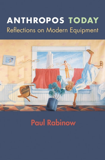 Anthropos Today - Reflections on Modern Equipment ebook by Paul Rabinow