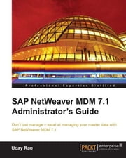 SAP NetWeaver MDM 7.1 Administrator's Guide ebook by Uday Rao