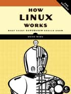 How Linux Works, 2nd Edition - What Every Superuser Should Know ebook by Brian Ward