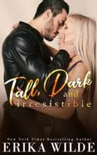 Tall, Dark and Irresistible ebook by Erika Wilde