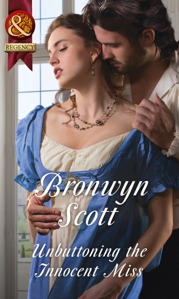 Unbuttoning The Innocent Miss (Mills & Boon Historical) (Wallflowers to Wives, Book 1) ebook by Bronwyn Scott