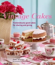 Vintage Cakes - Tremendously Good Cakes for Sharing and Giving ebook by Jane Brocket