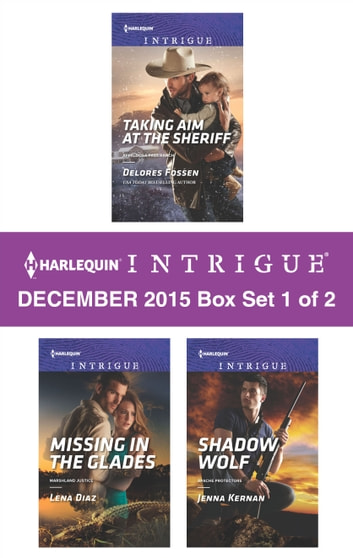 Harlequin Intrigue December 2015 - Box Set 1 of 2 - Taking Aim at the Sheriff\Missing in the Glades\Shadow Wolf ebook by Delores Fossen,Lena Diaz,Jenna Kernan