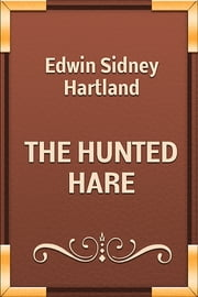 THE HUNTED HARE ebook by Edwin Sidney Hartland