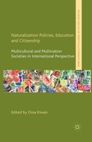 Naturalization Policies, Education and Citizenship - Multicultural and Multi-Nation Societies in International Perspective ebook by D. Kiwan