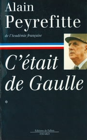 C'était de Gaulle -Tome I ebook by Alain Peyrefitte