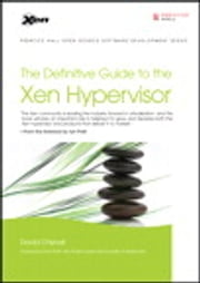 The Definitive Guide to the Xen Hypervisor ebook by David Chisnall