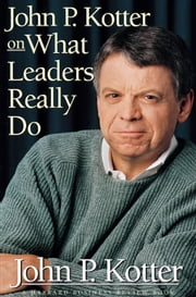 John P. Kotter on What Leaders Really Do ebook by John P. Kotter