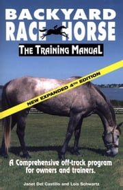 Backyard Race Horse: The Training Manual ebook by Del Costillo, Janet