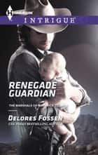 Renegade Guardian ebook by Delores Fossen