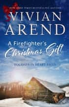 A Firefighter's Christmas Gift - Holidays in Heart Falls ebook by Vivian Arend