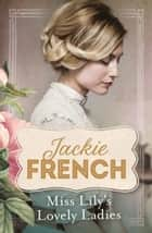 Miss Lily's Lovely Ladies - a tale of espionage, love and passionate heroism ekitaplar by Jackie French
