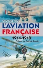 L'aviation Française 1914-1918 ebook by Georges Pagé