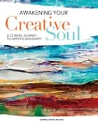 Awakening Your Creative Soul - A 52-Week Journey to Artistic Discovery eBook by Sandra Duran Wilson