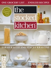 The Stocked Kitchen - One Grocery List . . . Endless Recipes ebook by Sarah Kallio,Stacey Krastins