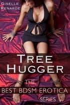 Tree Hugger: Best BDSM Erotica ebook by Giselle Renarde