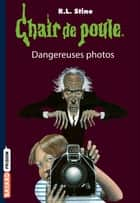 Chair de poule , Tome 03 - Dangereuses photos ebook by Daniel Alibert-Kouraguine, NICOLAS de HIRSCHING, R.L Stine