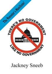 There's No Government Like NO Government - the nonvoter's manifesto ebook by William Malloy