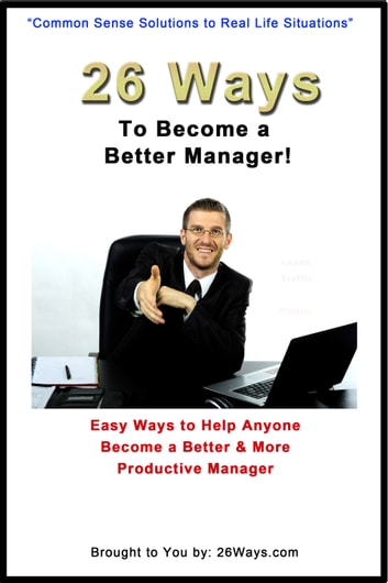 26 Ways to Become a Better Manager - Easy Ways to Help Anyone Become a Better & More Productive Manager ebook by 26 Ways