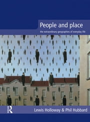 People and Place - The Extraordinary Geographies of Everyday Life ebook by Lewis Holloway,Phil Hubbard