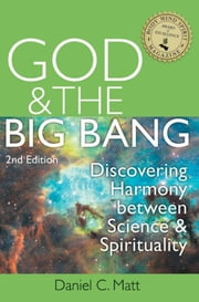 God and the Big Bang, 2/E - Discovering Harmony Between Science and Spirituality ebook by Daniel C. Matt
