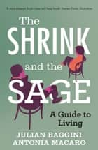 The Shrink and the Sage ebook by Julian Baggini, Antonia Macaro
